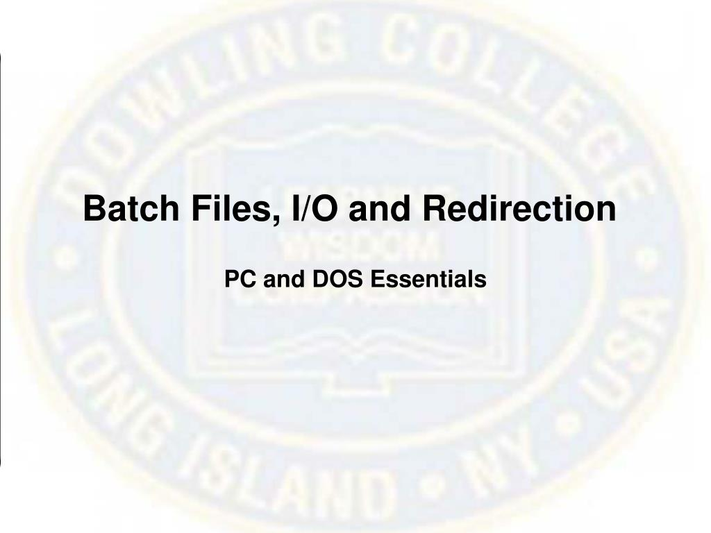Batch Files, I/O and Redirection