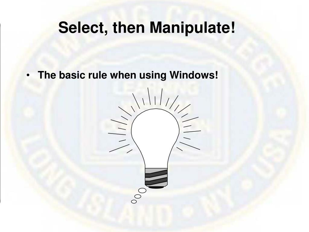 Select, then Manipulate!