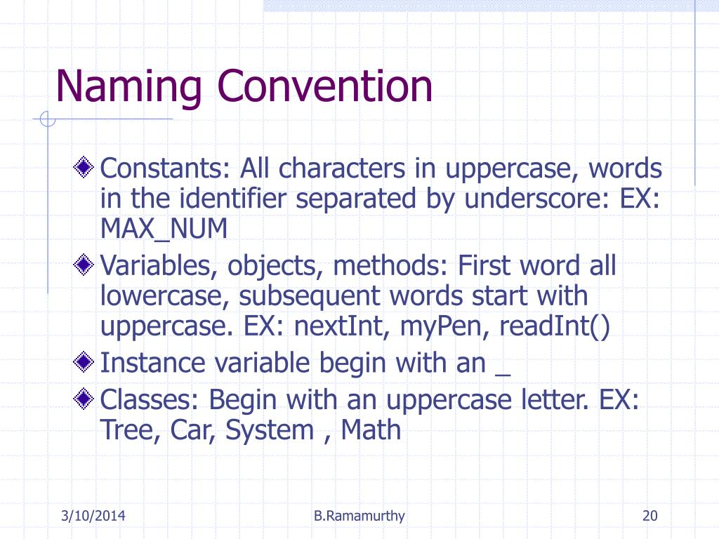 Constants: All characters in uppercase, words in the identifier separated by underscore: EX: MAX_NUM