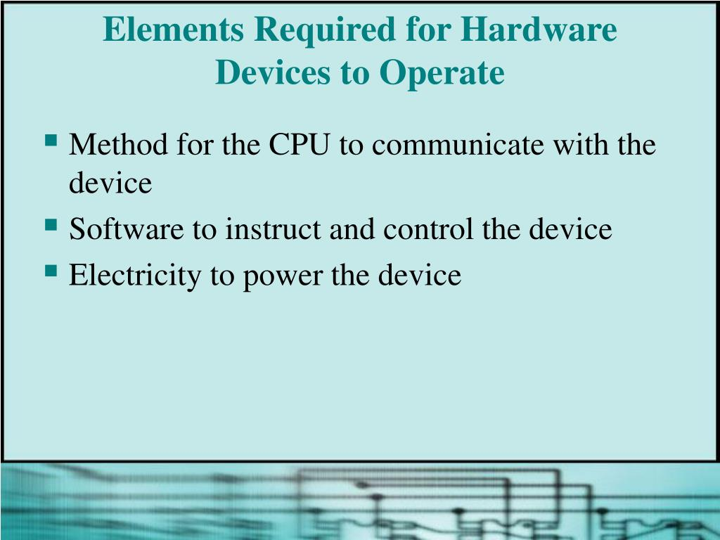 Elements Required for Hardware Devices to Operate