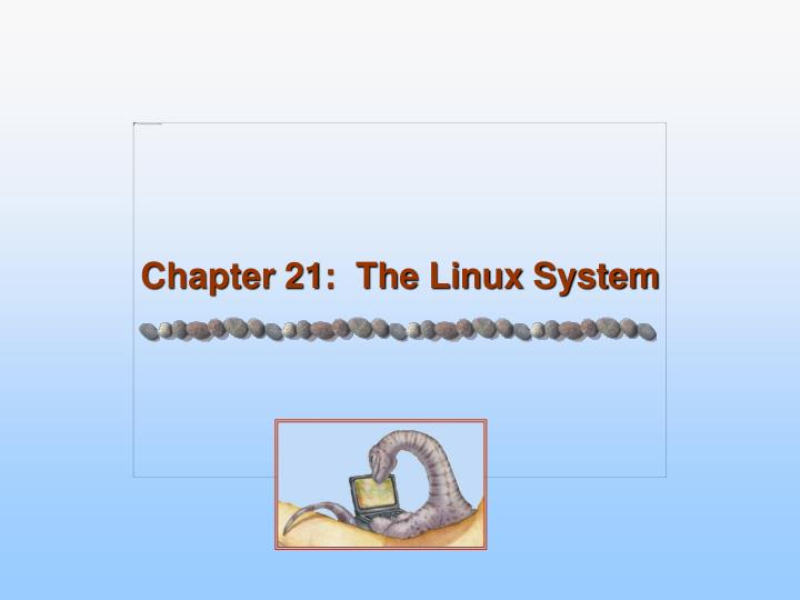 Chapter 21 the linux system