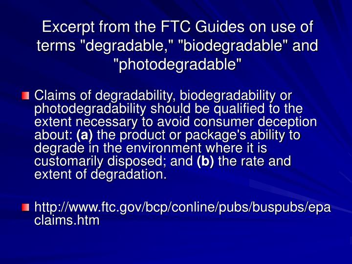 "Excerpt from the FTC Guides on use of terms ""degradable,"" ""biodegradable"" and ""photodegradable"""