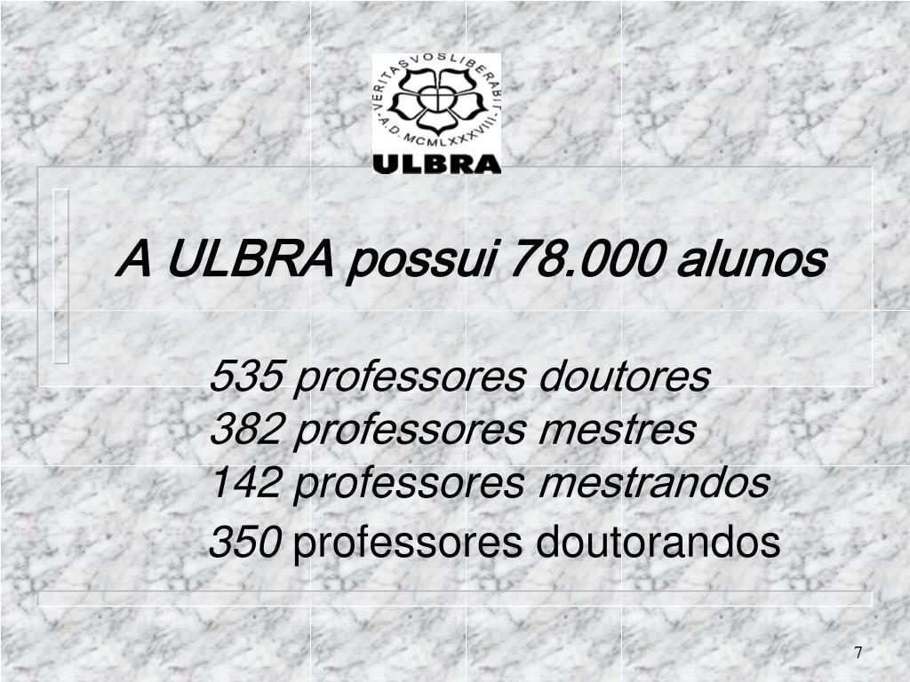 A ULBRA possui 78.000 alunos