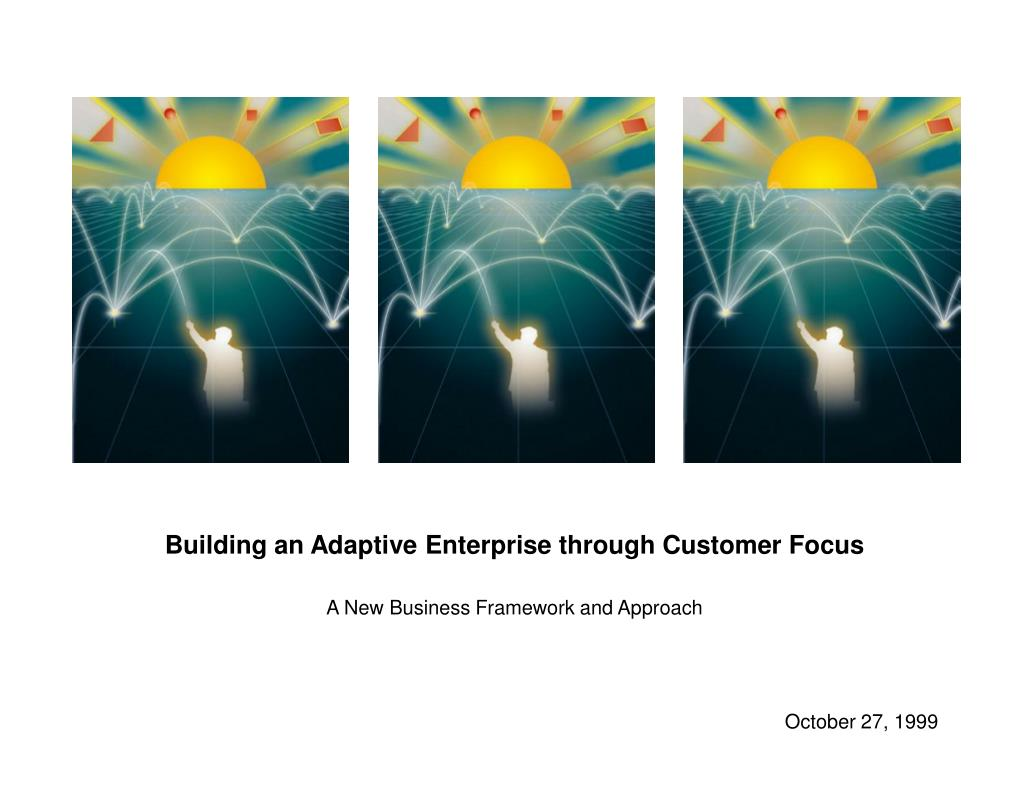 building an adaptive enterprise through customer focus a new business framework and approach l.