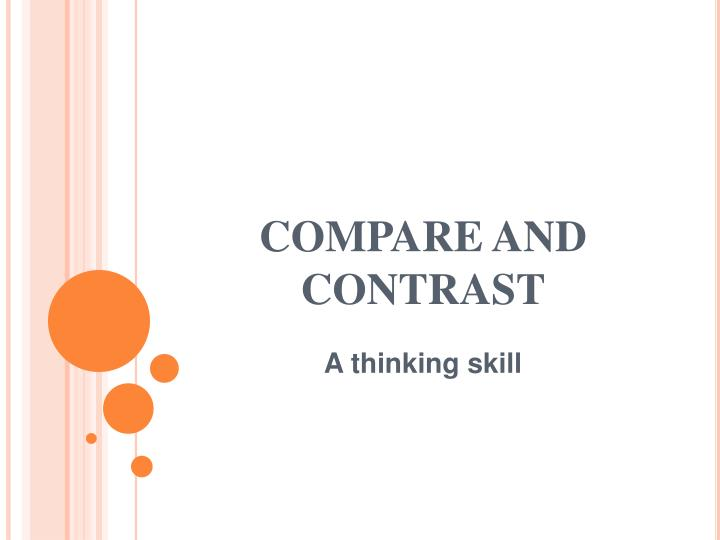 compare contrast essay powerpoint presentation Comparison and contrast essay is one of the most common assignments in american high schools and universities in this type of essay students have to compare two (in some essays several) things, problems, events.