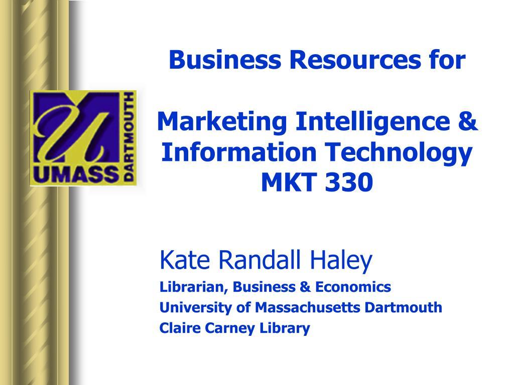 business resources for marketing intelligence information technology mkt 330 l.