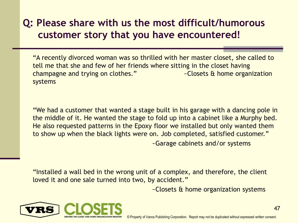 Q: Please share with us the most difficult/humorous customer story that you have encountered!