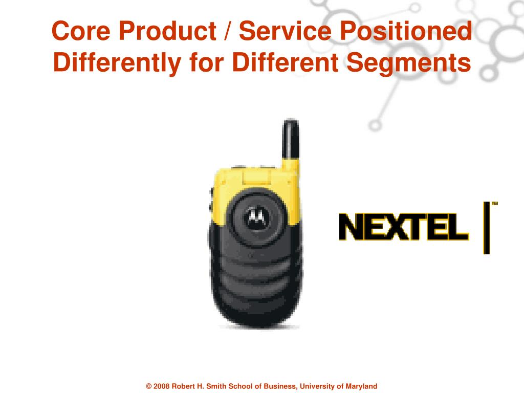 Core Product / Service Positioned Differently for Different Segments