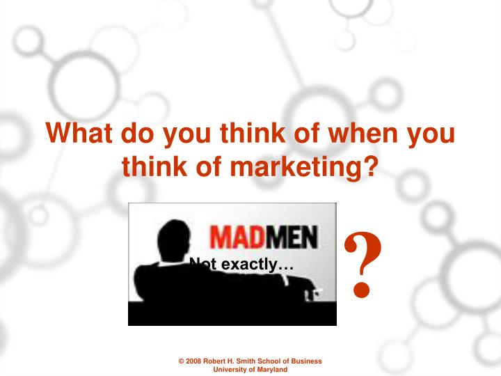 What do you think of when you think of marketing