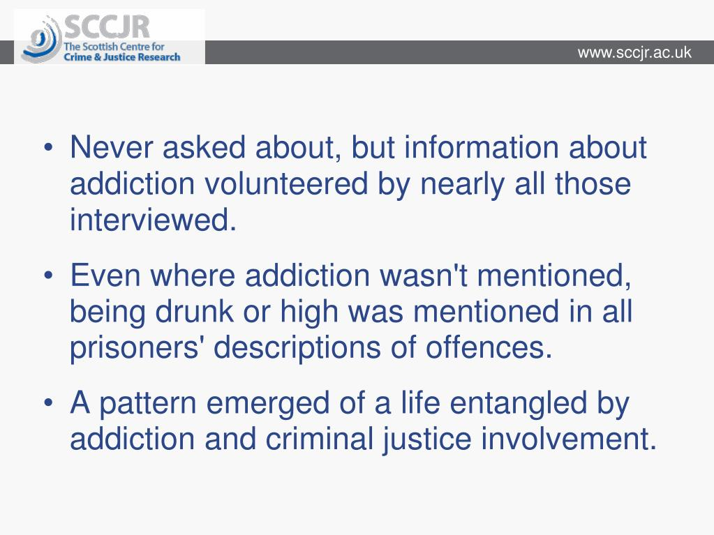 Never asked about, but information about addiction volunteered by nearly all those interviewed.