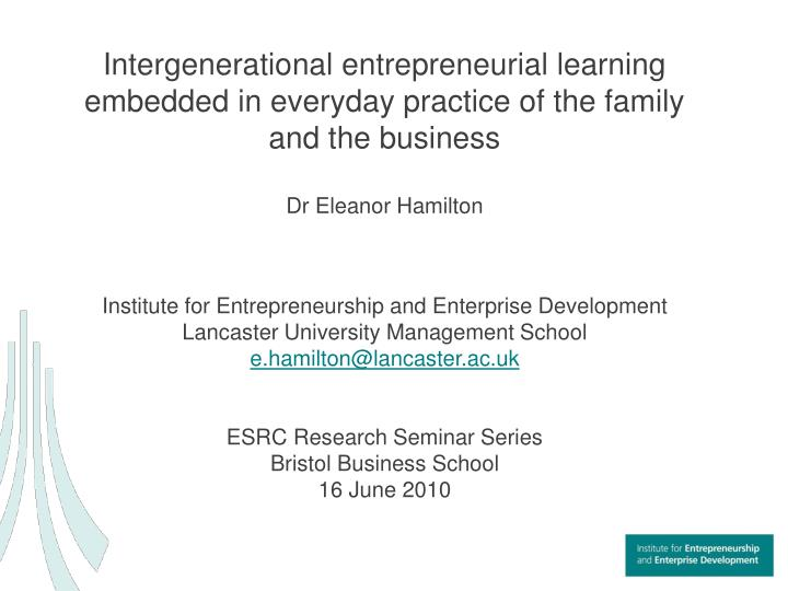 Intergenerational entrepreneurial learning embedded in everyday practice of the family and the busin...