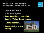 better is not good enough you have to sell energy star