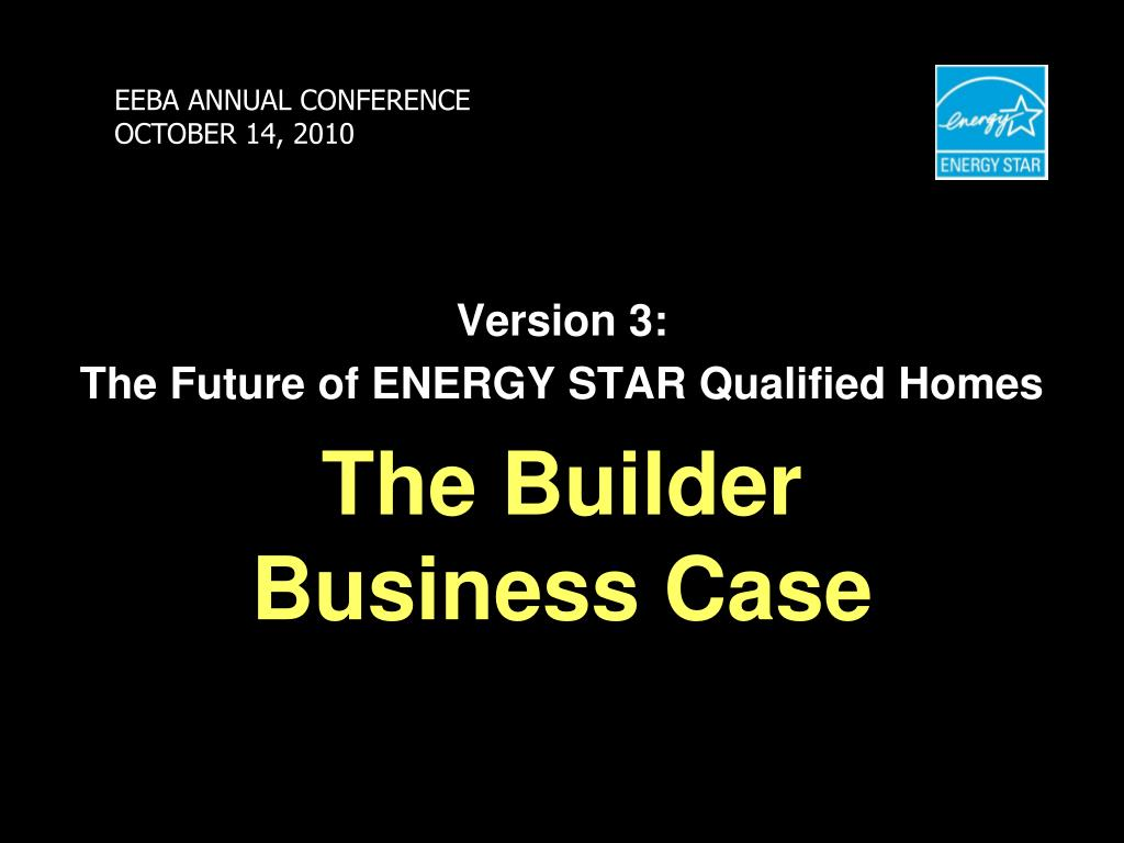 version 3 the future of energy star qualified homes the builder business case l.