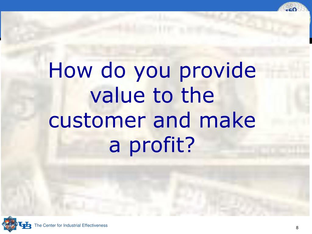 How do you provide value to the customer and make a profit?