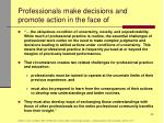 professionals make decisions and promote action in the face of