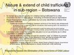 nature extend of child trafficking in sub region botswana