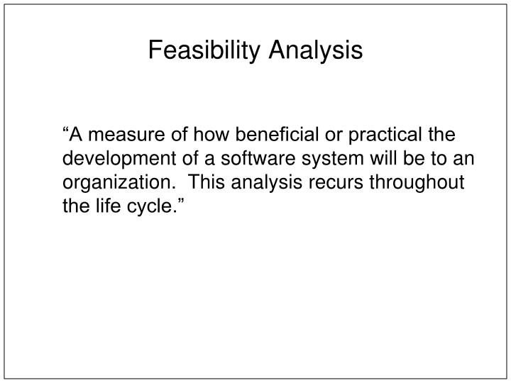 project technical feasibility analysis A feasibility report is a document that details the study of the profitability, feasibility, effectiveness of a proposed investment, and to evaluate the imminent business problem or opportunity the purpose of this report is to determine project parameters and define solutions to the problem that further needs analysis.