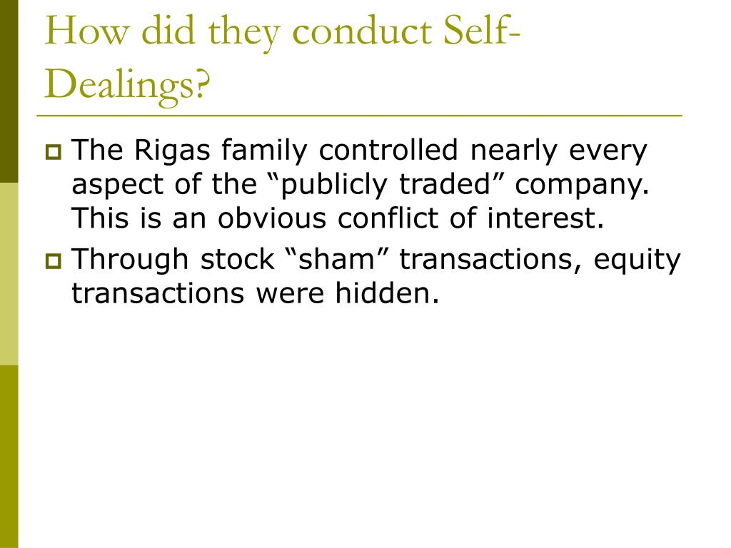 How did they conduct Self-Dealings?