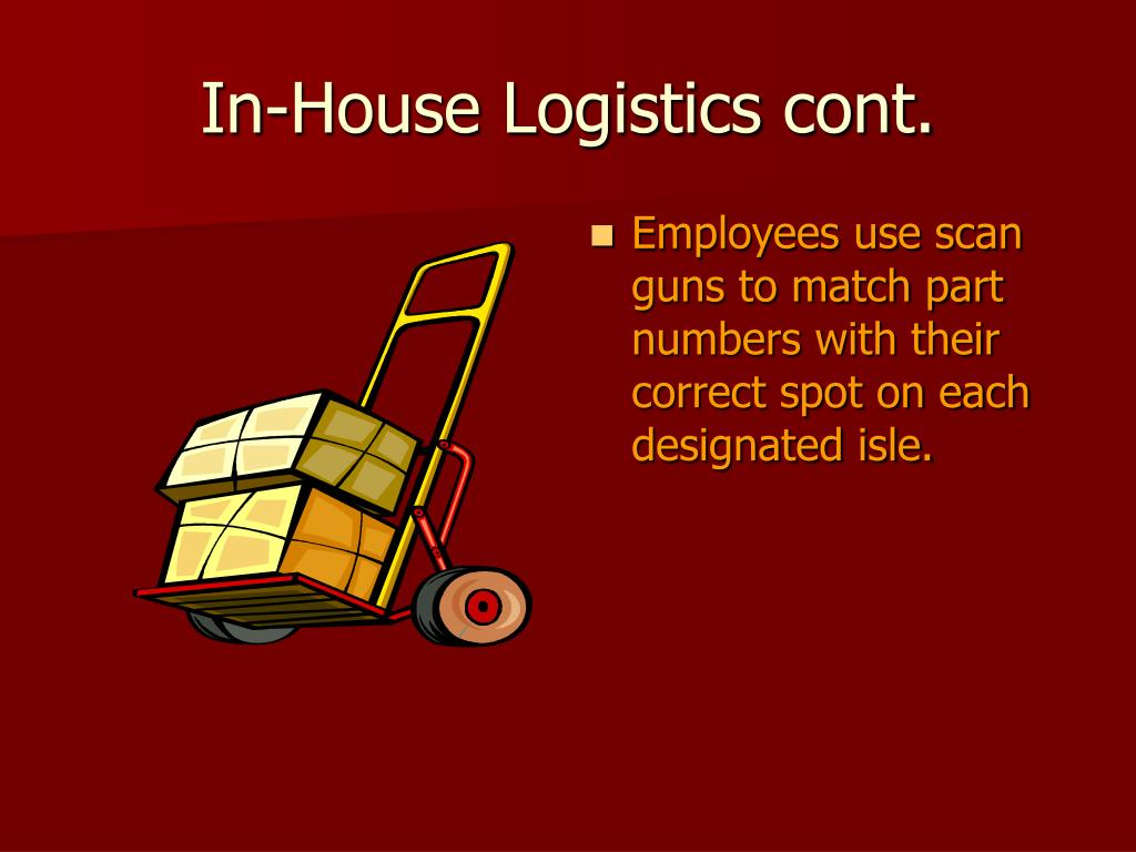 In-House Logistics cont.