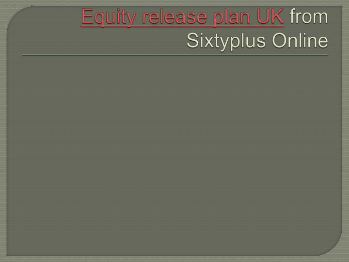 equity release plan uk from sixtyplus online n.