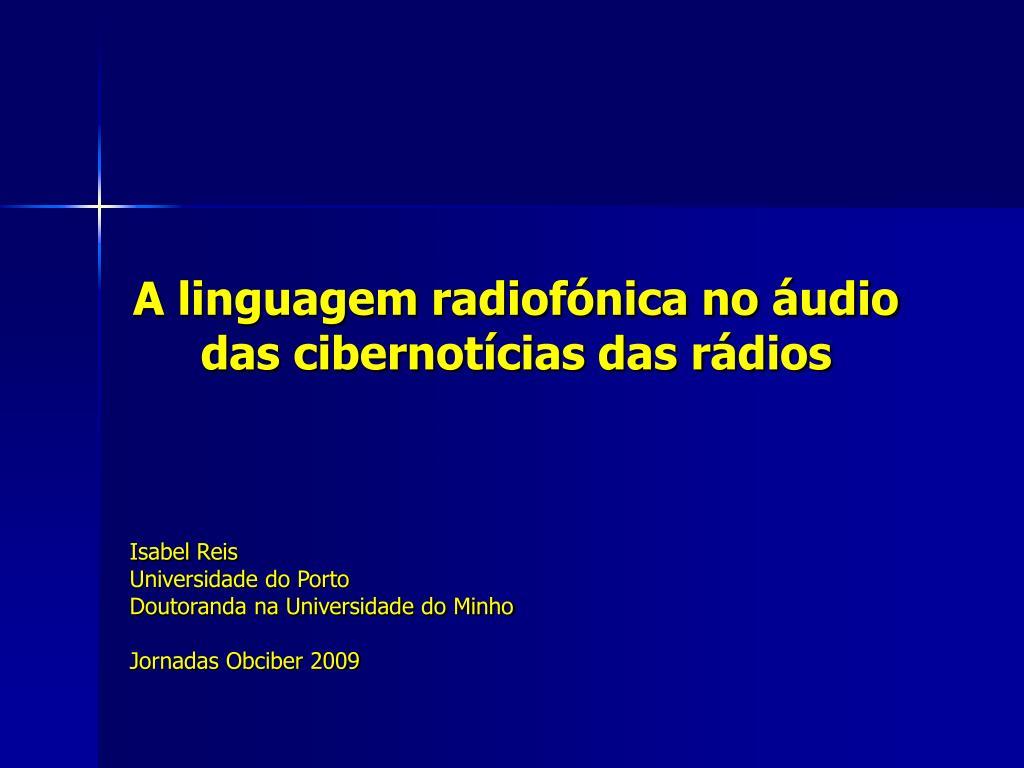 a linguagem radiof nica no udio das cibernot cias das r dios l.