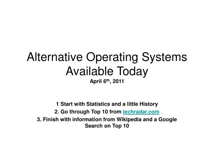 alternative operating systems available today april 6 th 2011 n.