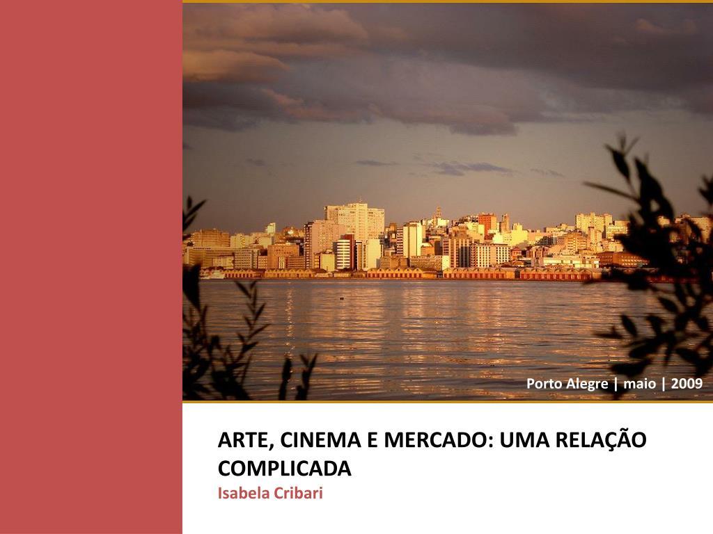 ARTE, CINEMA E MERCADO: UMA RELAÇÃO COMPLICADA