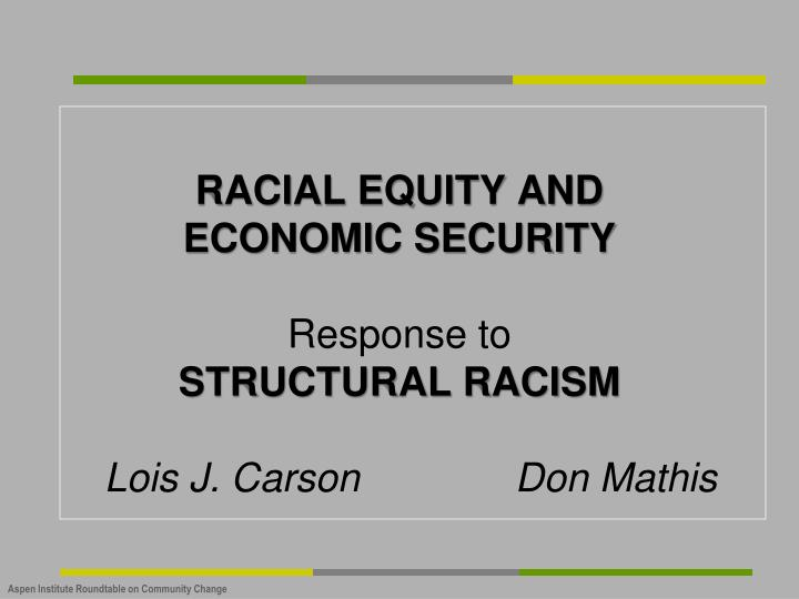 racial equity and economic security response to structural racism lois j carson don mathis n.