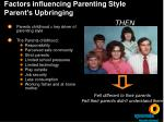 factors influencing parenting style parent s upbringing