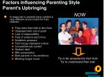 factors influencing parenting style parent s upbringing14