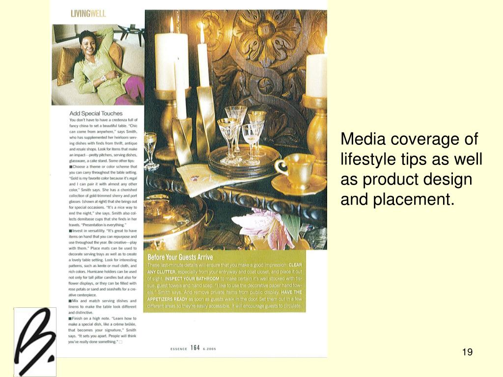 Media coverage of lifestyle tips as well as product design and placement.