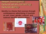deeper ontologies iii cultural values concerning cultural identity