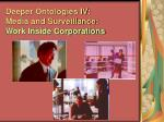 deeper ontologies iv media and surveillance work inside corporations
