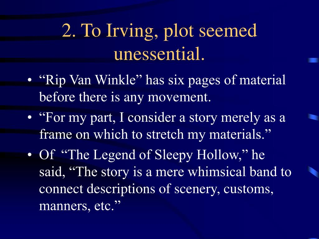 2. To Irving, plot seemed unessential.