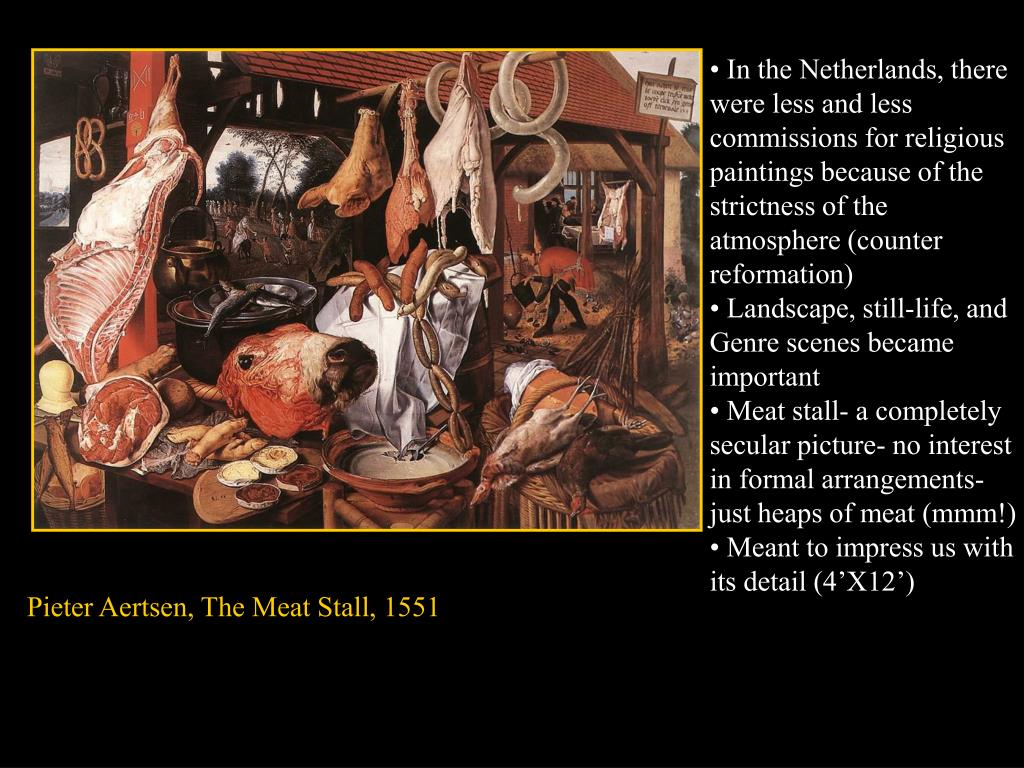 • In the Netherlands, there were less and less commissions for religious paintings because of the strictness of the atmosphere (counter reformation)