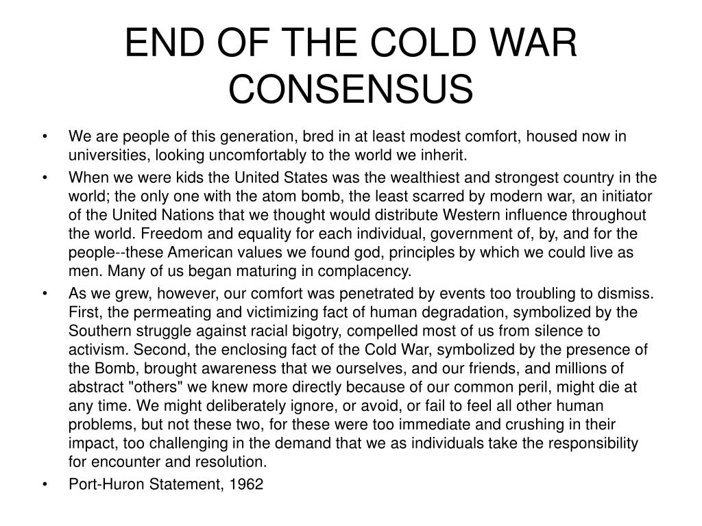 cold war liberal consensus Can anyone give me some key facts or good links about the liberal consensus in the 1950's the liberal ideology was so cold war liberalism.
