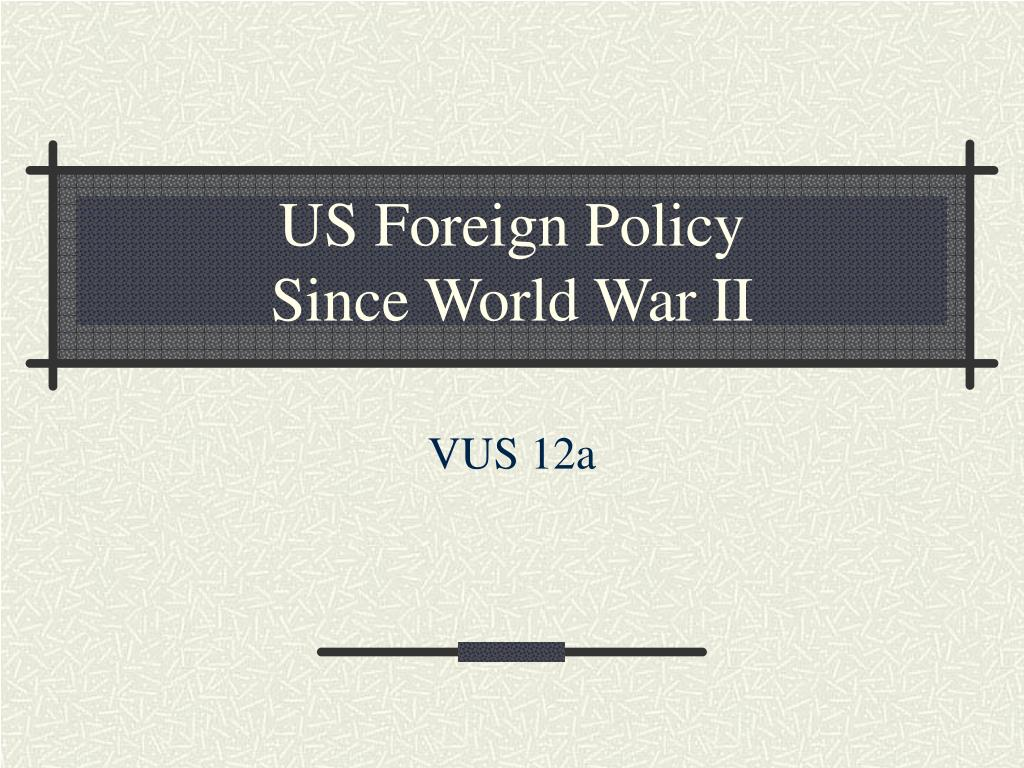 us foreign policy since world war ii l.