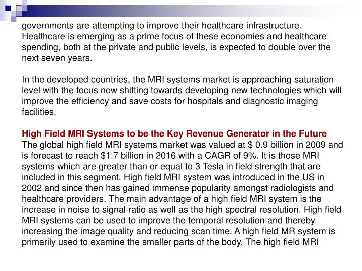 Governments are attempting to improve their healthcare infrastructure. Healthcare is emerging as a p...