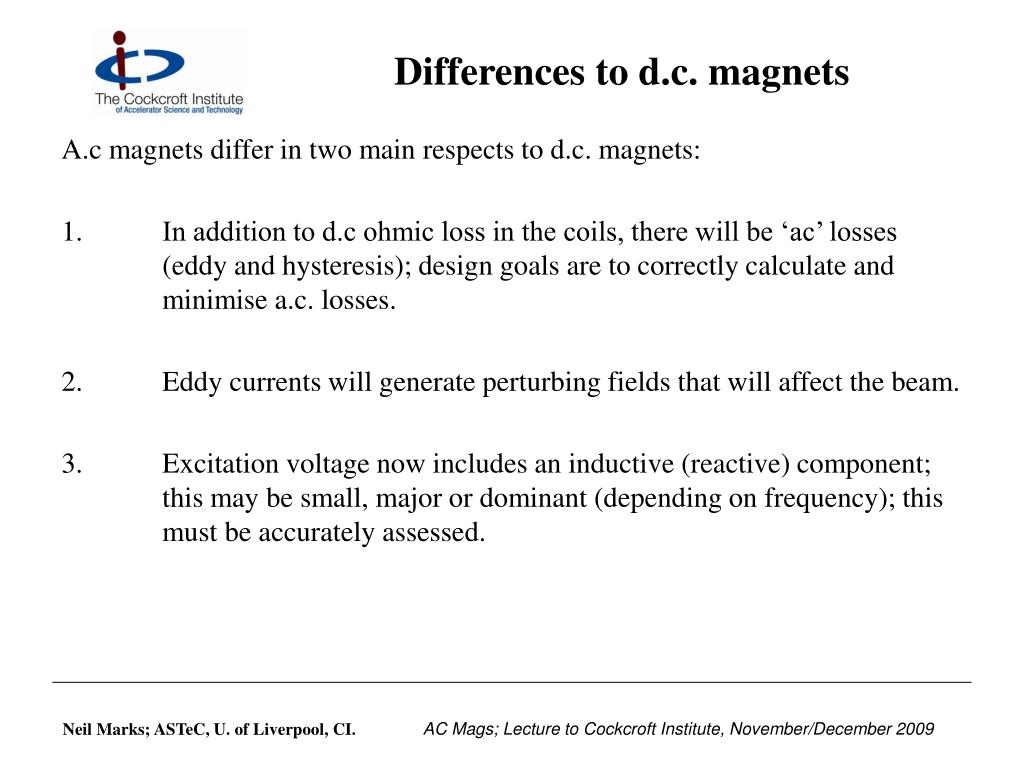 Differences to d.c. magnets