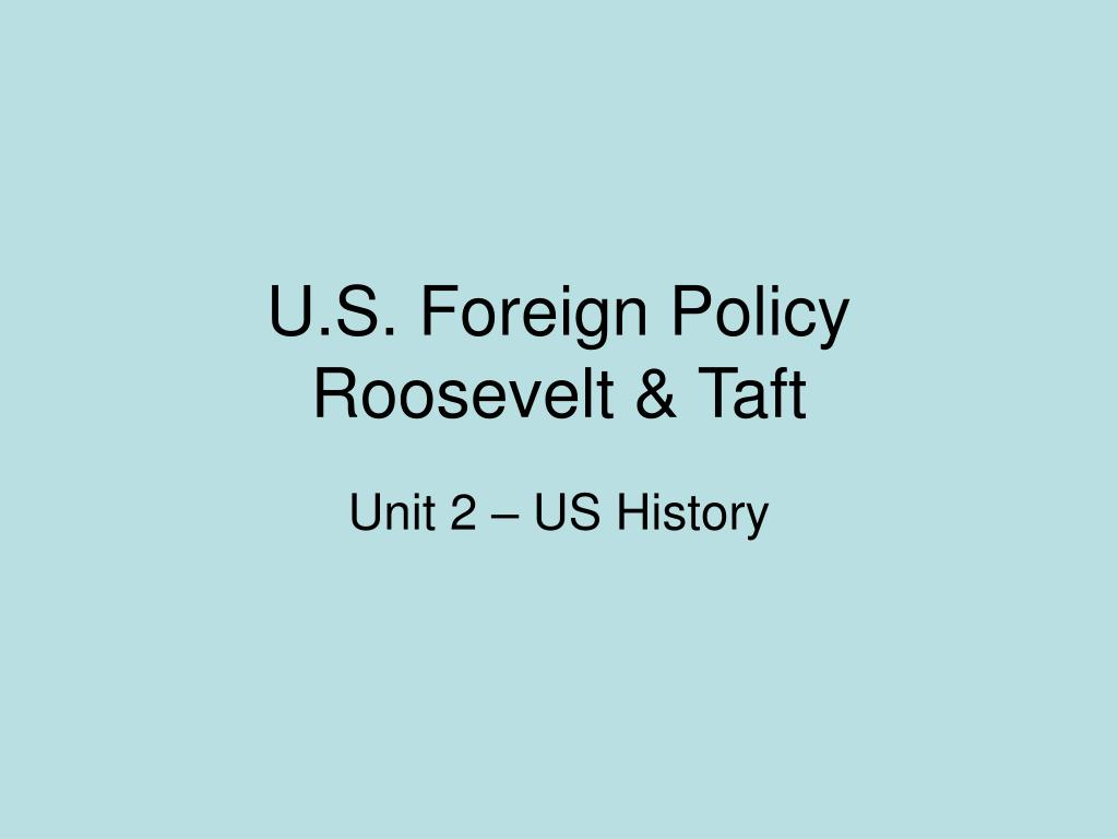 u s foreign policy roosevelt taft l.