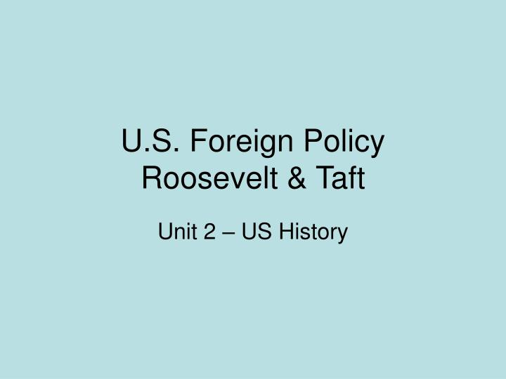 u s foreign policy roosevelt taft n.