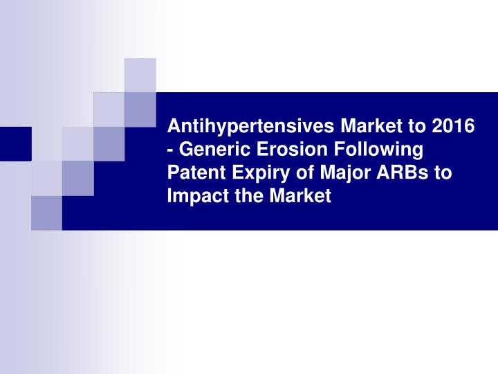 Antihypertensives Market to 2016 - Generic Erosion Following Patent Expiry of Major ARBs to Impact t...