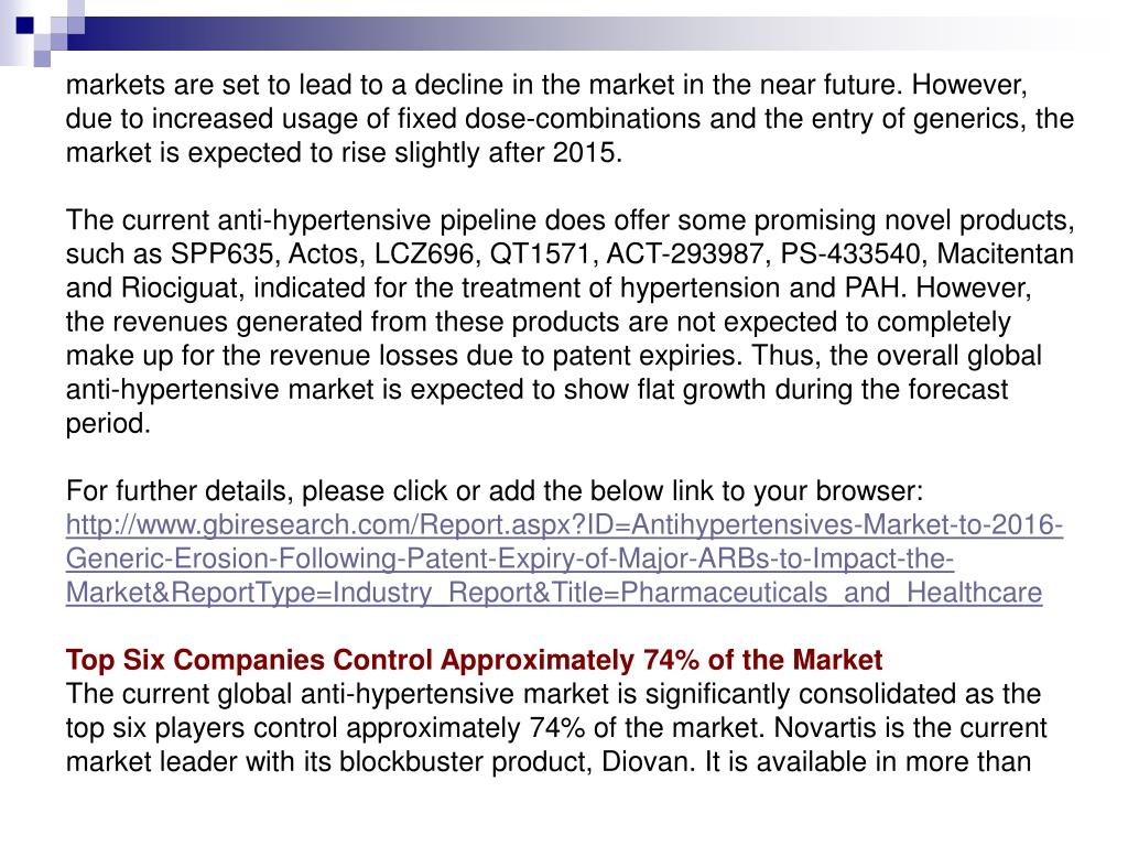 markets are set to lead to a decline in the market in the near future. However, due to increased usage of fixed dose-combinations and the entry of generics, the market is expected to rise slightly after 2015.