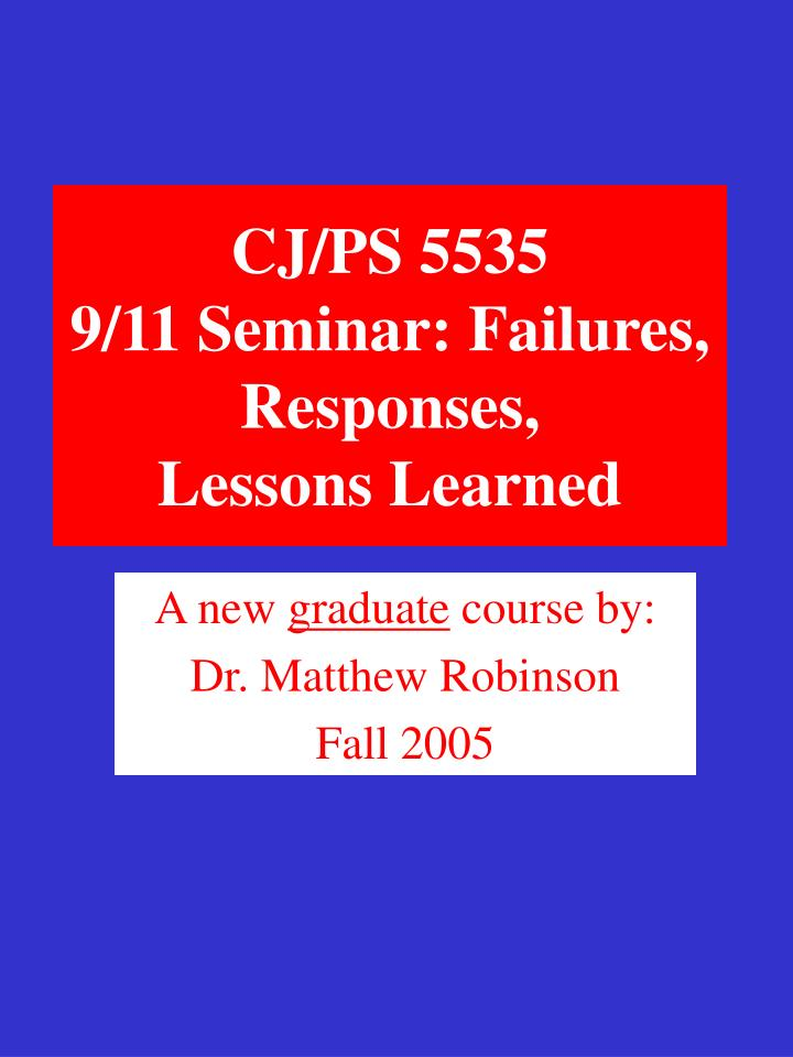 cj ps 5535 9 11 seminar failures responses lessons learned n.