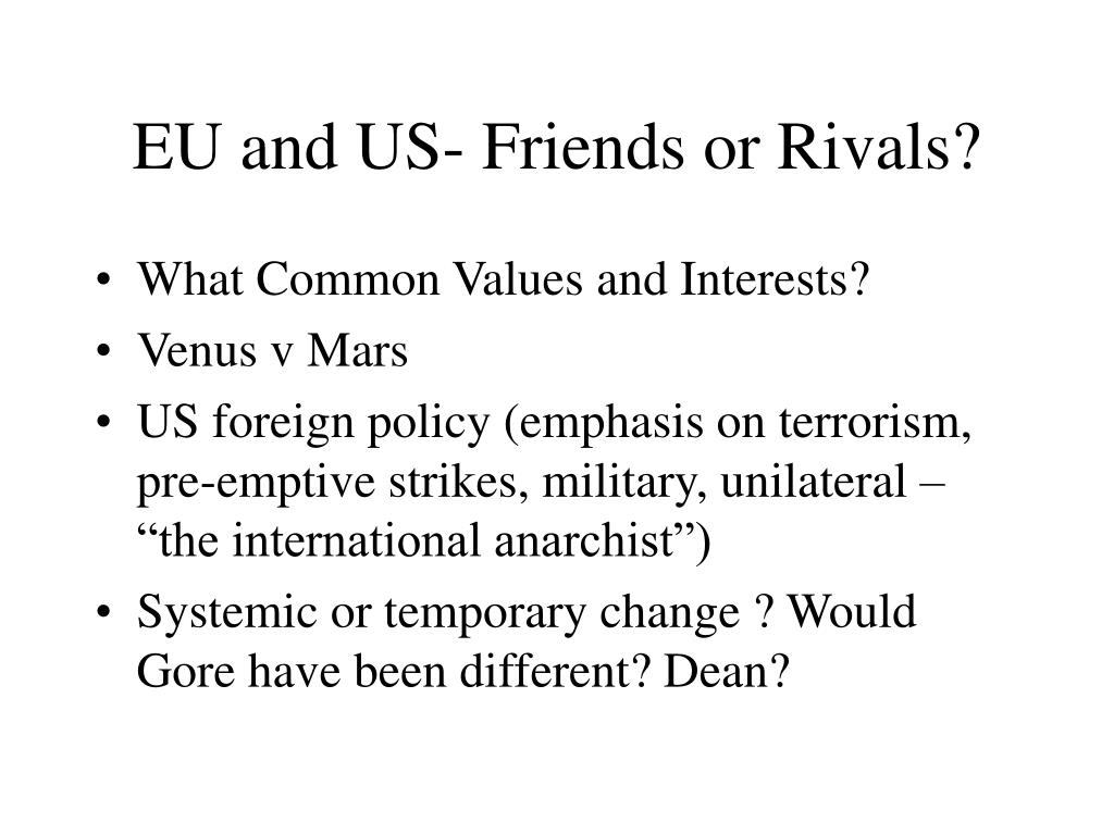 EU and US- Friends or Rivals?