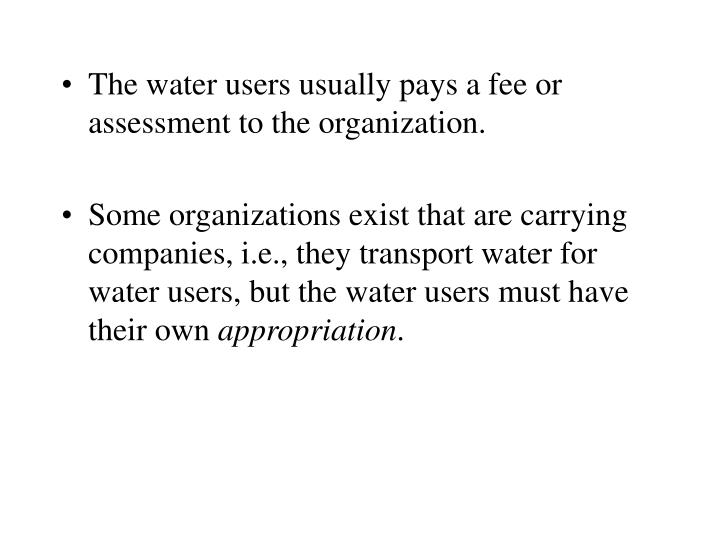 The water users usually pays a fee or assessment to the organization.
