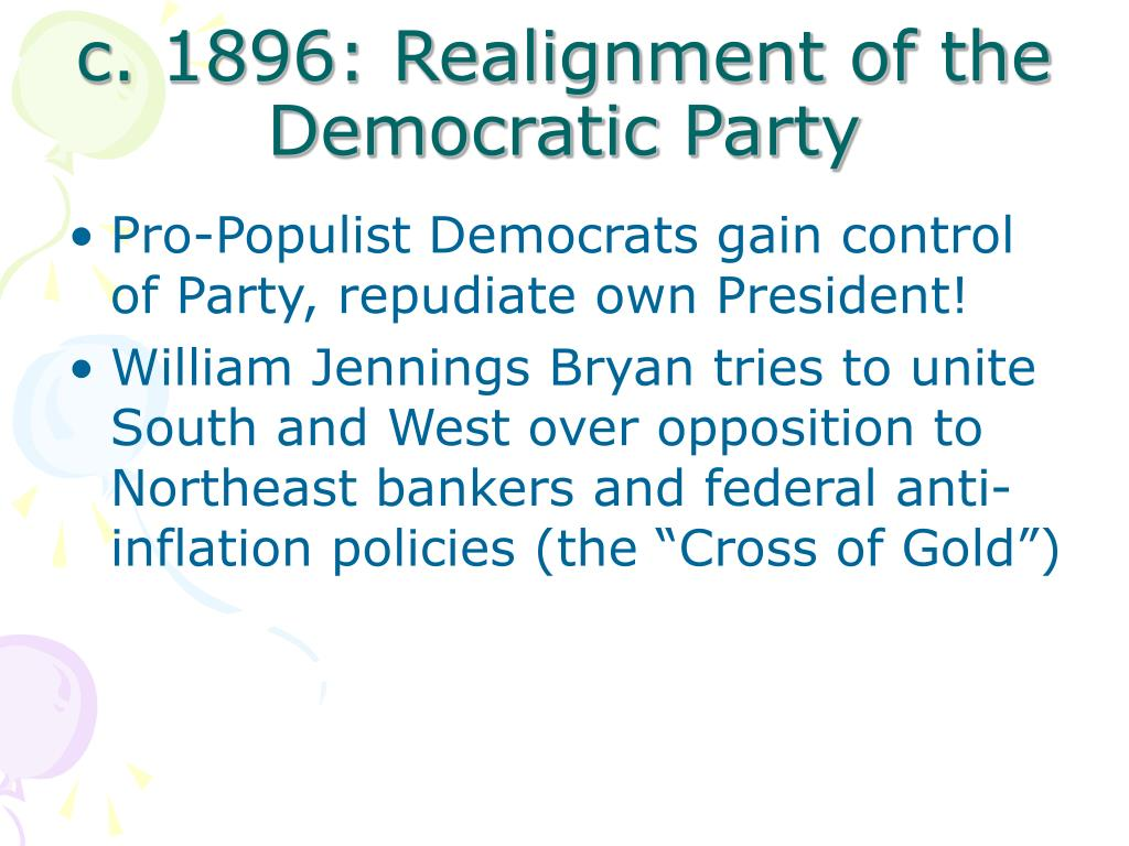 c. 1896: Realignment of the Democratic Party