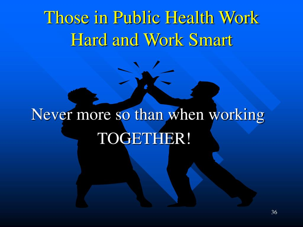 Those in Public Health Work Hard and Work Smart