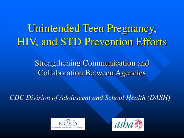 Unintended teen pregnancy hiv and std prevention efforts