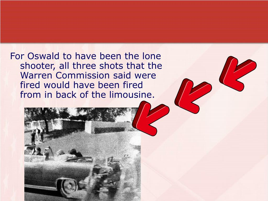 For Oswald to have been the lone shooter, all three shots that the Warren Commission said were fired would have been fired from in back of the limousine.